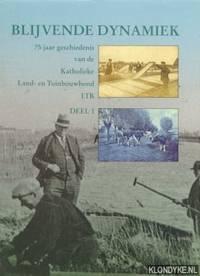 Blijvende dynamiek: 75 jaar geschiedenis van de Katholieke Land- en Tuinbouwbond LTB (deel I en II)