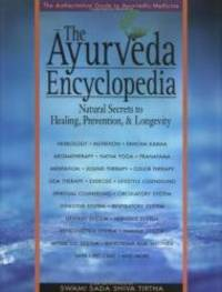 The Ayurveda Encyclopedia: Natural Secrets to Healing, Prevention & Longevity