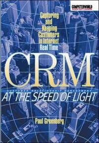 CRM at the Speed of Light: Capturing and Keeping Customers in Internet Real Time (Consumer)