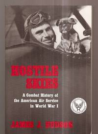 image of HOSTILE SKIES: A COMBAT HISTORY OF THE AMERICAN AIR SERVICE IN WORLD WAR I