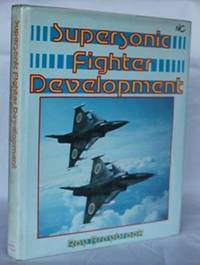 Supersonic Fighter Development: A Foulis Aviation Book