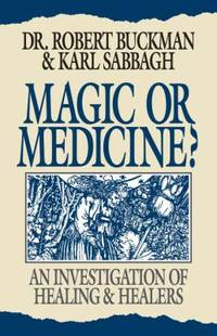 Magic or Medicine? : An Investigation of Healing and Healers by Robert Buckman; Karl Sabbagh - Hardcover - 1995 - from ThriftBooks (SKU: G0879759488I3N10)