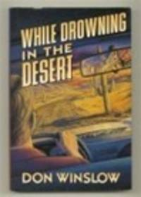 Winslow, Don | While Drowning in the Desert | Signed First Edition Copy