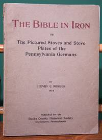 The Bible in Iron: The Pictured Stoves and Stove Plates of the Pennsylvania Germans