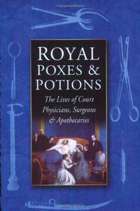 image of Royal Poxes and Potions: The Lives of Court Physicians, Surgeons and Apothecaries