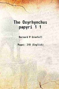 The Oxyrhynchus papyri Volume 1 1898 [Hardcover]