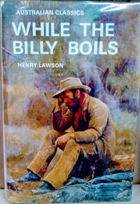 While the Billy Boils:  87 Stories from the Prose of Henry Lawson