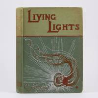 Living Lights: A Popular Account of Phosphorescent Animals and Vegetables. by Holder, Charles Frederick - 1887