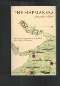 image of The Mapmakers : Story of the Great Pioneers in Cartography - from Antiquity to the Space Age