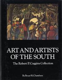 ART AND ARTISTS OF THE SOUTH: THE ROBERT P. COGGINS COLLECTION.;  Essay and Catalogue Entries by Bruce W. Chambers