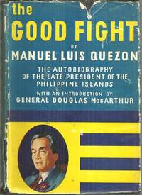 GOOD FIGHT The Autobiography of the Late President of the Philippine  Islands