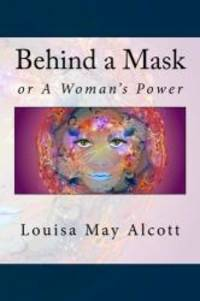 Behind a Mask: or A Woman's Power by Louisa May Alcott - Paperback - 2016-08-05 - from Books Express (SKU: 1535201541)