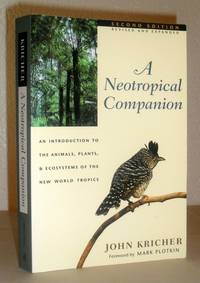 A Neotropical Companion - an Introduction to the Animals, Plants & Ecosystems of the New World Tropics