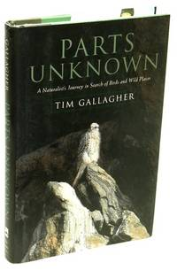 Parts Unknown  A Naturalist's Journey in Search of Birds and Wild Places
