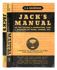 Jack's Manual on the vintage and Production, Care and Handling of Wines, Liquors, Etc. a Handbook of Information for Homes, Clubs, Hotels & Restaurants by  J(acob) A Grohusko - Hardcover - 1933 - from marilyn braiterman rare books (SKU: 004514)