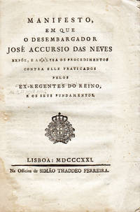 Manifesto, em que o Desembargador . . expõe, e analysa os procedimentos contra elle praticados pelos… by  José Accursio das NEVES  - 1821  - from Judith Hodgson Antiquarian Books (SKU: 1380)