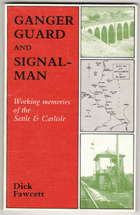 Ganger, Guard and Signalman: Working Memories of the Settle and Carlisle