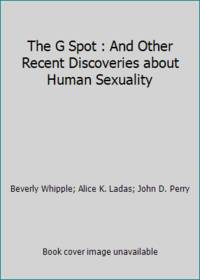 The G Spot : And Other Recent Discoveries about Human Sexuality
