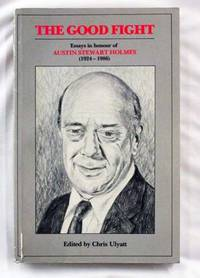 THE GOOD FIGHT. Essays in honour of Austin Stewart Holmes (1924-1986)