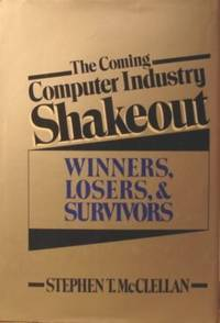 The Coming Computer Industry Shakeout: Winners, Losers, and Survivors