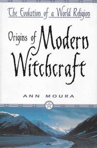 Origins of Modern Witchcraft [The Evolution of a World Religion]
