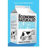 The Economic Naturalist: Why Economics Explains Almost Everything by Robert H Frank - Paperback - 2008 - from Bookbarn (SKU: 1865218)