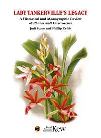 Lady Tankerville�s Legacy: A Historical and Monographic Review of Phaius and Gastrorchis by Judi Stone & Phillip Cribb - Hardcover - 2017 - from The Penang Bookshelf (SKU: ML3957)
