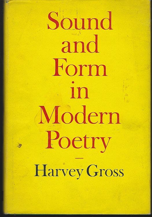 SOUND AND FORM IN MODERN POETRY A Study of Prosody from Thomas Hardy to Robert Lowell, Gross, Harvey