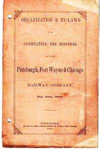 image of ORGANIZATION & BY-LAWS FOR CONDUCTING THE BUSINESS OF THE PITTSBURGH, FORT WAYNE & CHICAGO RAILWAY COMPANY,  May 10th, 1862
