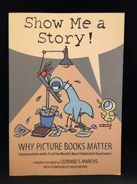 image of Show Me a Story!; Why Picture Books Matter; Conversations with 21 of the World's Most Celebrated Illustrators