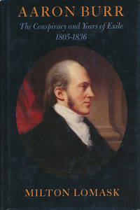 Aaron Burr The Conspiracy and Years of Exile 1805-1836
