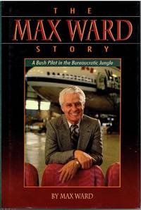 image of The Max Ward Story A bush pilot in a bureaucratic jungle