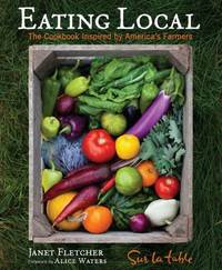 Eating Local : The Cookbook Inspired by America's Farmers