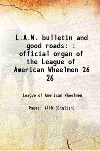 image of L.A.W. bulletin and good roads : official organ of the League of American Wheelmen Volume 26 1895 [Hardcover]