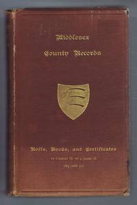 Middlesex County Records Vol. IV. Indictments, Recognizances, Coroners' Inquisitions-Post-Mortem, Orders, Memoranda and Certificates of Convictions of Conventiclers temp. 19 Charles II to 4 James II, Sir Baptist Hicks etc