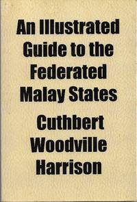 Illustrated Guide to the Federated Malay States by Cuthbert Woodville Harrison - Paperback - 1920 - from The Penang Bookshelf and Biblio.com