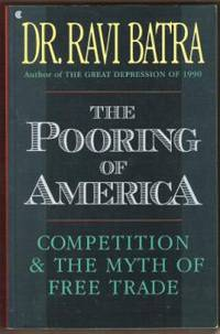 THE POORING OF AMERICA Competition and the Myth of Free Trade
