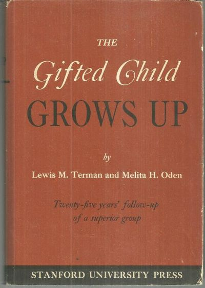 GIFTED CHILD GROWS UP Twenty Five Years Follow Up of a Superior Group, Terman, Lewis and Melita Oden