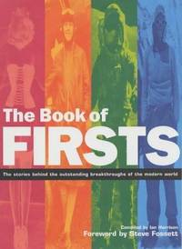 The Book of Firsts: The Stories Behind the Outstanding Breakthroughs of the Modern World
