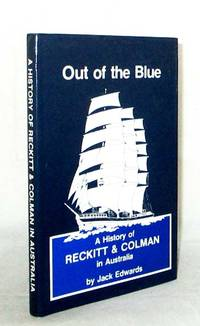 Out of the Blue.  A History of Reckitt & Colman in Australia by  Jack Edwards - 1st Edition - 1982 - from Adelaide Booksellers (SKU: BIB314994)