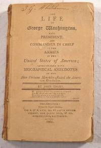 The Life of George Washington, Late President and Commander in Chief of the Armies of the United States of America...