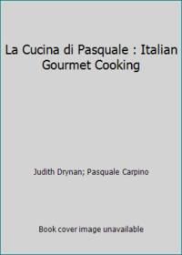 La Cucina di Pasquale : Italian Gourmet Cooking by Judith Drynan; Pasquale Carpino - 1990