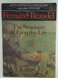 image of Civilization and Capitalism, 15th-18th Century: v. 1: The Structure of Everyday Life: The Structures of Everyday Life: the Limits of the Possible Vol 1 (Civilization & Capitalism, 15th-18th Century) [Paperback] Fernand Braudel