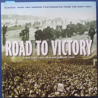 Road to Victory: D-Day, June 1944 to VJ Day, August 1945 (Classic, Rare and Unseen Photographs from the Daily Mail)