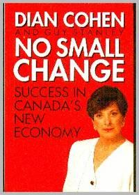 No Small Change. Success In Canada's New Economy