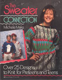 Sweater Connection, The: Over 25 Designs to Knit for Preteens and Teens
