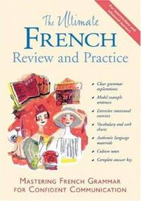 The Ultimate French Review and Practice : Mastering French Grammar for Confident Communication
