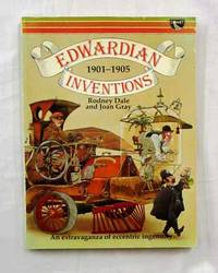 Edwardian Inventions 1901- 1905. An Extraordinary Extravaganza of Eccentric Ingenuity