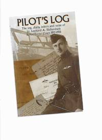 Pilot's Log:  The  log, diary, letters and verse of Lt Leonard A Richardson Royal Flying...
