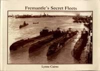 Fremantle's Secret Fleets : Allied Submarines Based in Western Australia during World War II